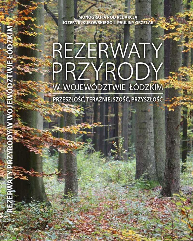"""Monografia """"Rezerwaty przyrody wwojewództwie Łódzkim. Przeszłość, teraźniejszość, przyszłość"""""""